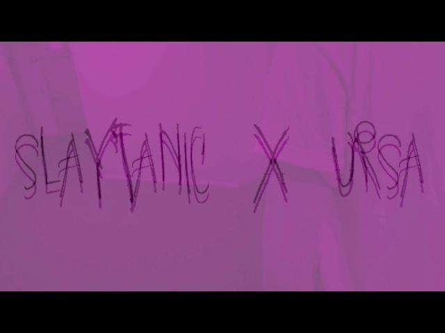 SLAYTANIC X URSA - MED