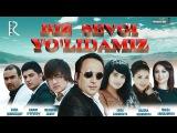 Biz sevgi yo'lidamiz (o'zbek film)   Биз севги йулидамиз (узбекфильм)
