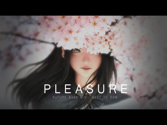 Pleasure - Future Bass Mix 2017   Best of EDM