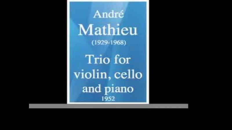 André Mathieu (1929-1968) : Trio pour violon, violoncelle et piano (1952)