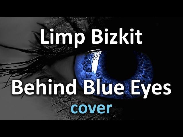 [ LIMP BIZKIT ] - Behind Blue Eyes (cover)