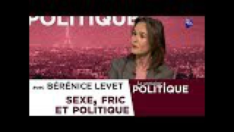 La semaine Politique 5 avec Bérénice Levet : SEXE, FRIC ET POLITIQUE