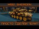 M551 Sheridan: Просто сделай БУМ !