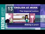 Making a pitch 13 English at Work gets your pitch perfect