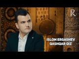 Islom Ergashev - Qashqar qiz   Ислом Эргашев - Кашкар киз