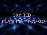 Sky Red - I Can't Let You Go