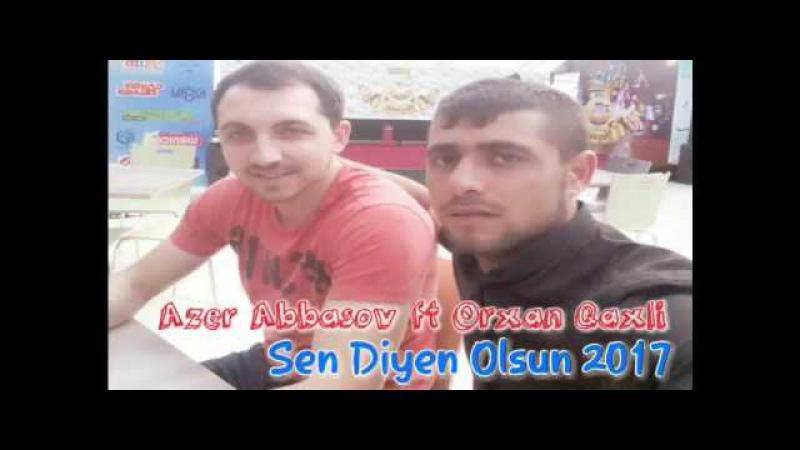 Orxan Qaxli ft Azer Abbasov Sen Deyen Olsun 2017 (KOLGE TV)