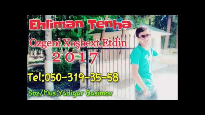 Ehliman Tenha Ozgeni Xosbext Etdin 2017(kolge tv)