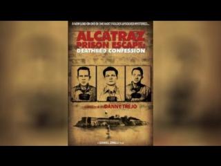 Побег из Алькатраса Последнее признание (2015)   Alcatraz Prison Escape: Deathbed Confession