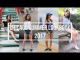 CHICAGO SUMMER LOOKBOOK 2017