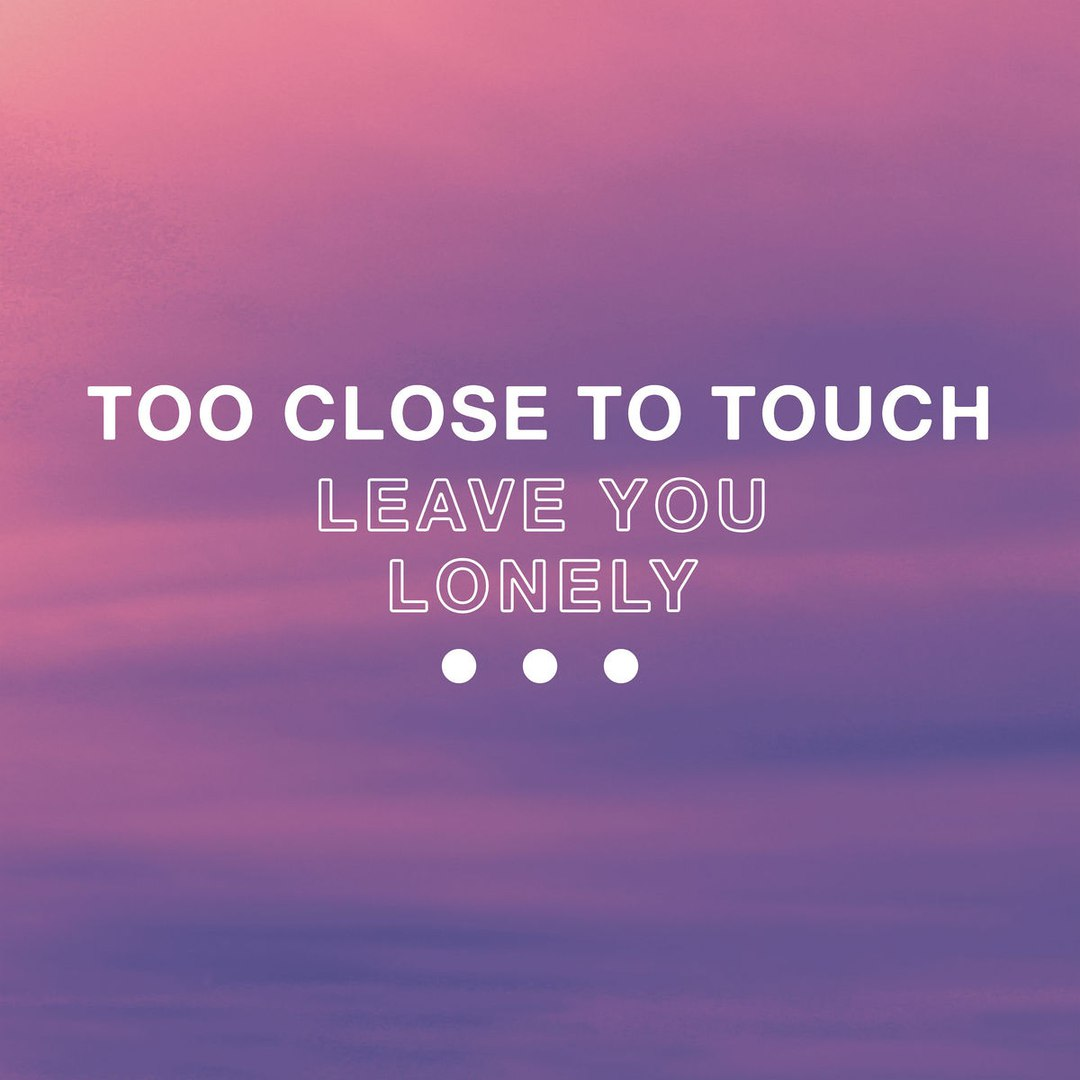 Too Close To Touch - Leave You Lonely [single] (2017)