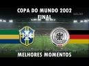 Brasil 2x0 Alemanha - Melhores Momentos - Copa do Mundo 2002 Final - 30/06/2002 (HD)
