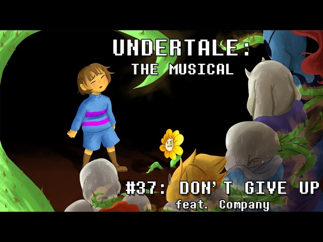 Undertale the Musical - Don't Give Up