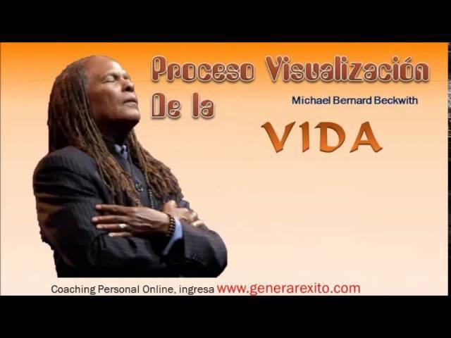 Michael Bernard Beckwith_PROCESO DE VISUALIZACIÓN PARA LA ABUNDANCIA - Motivación Personal