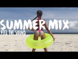Feel The Sound Summer Mix 2017