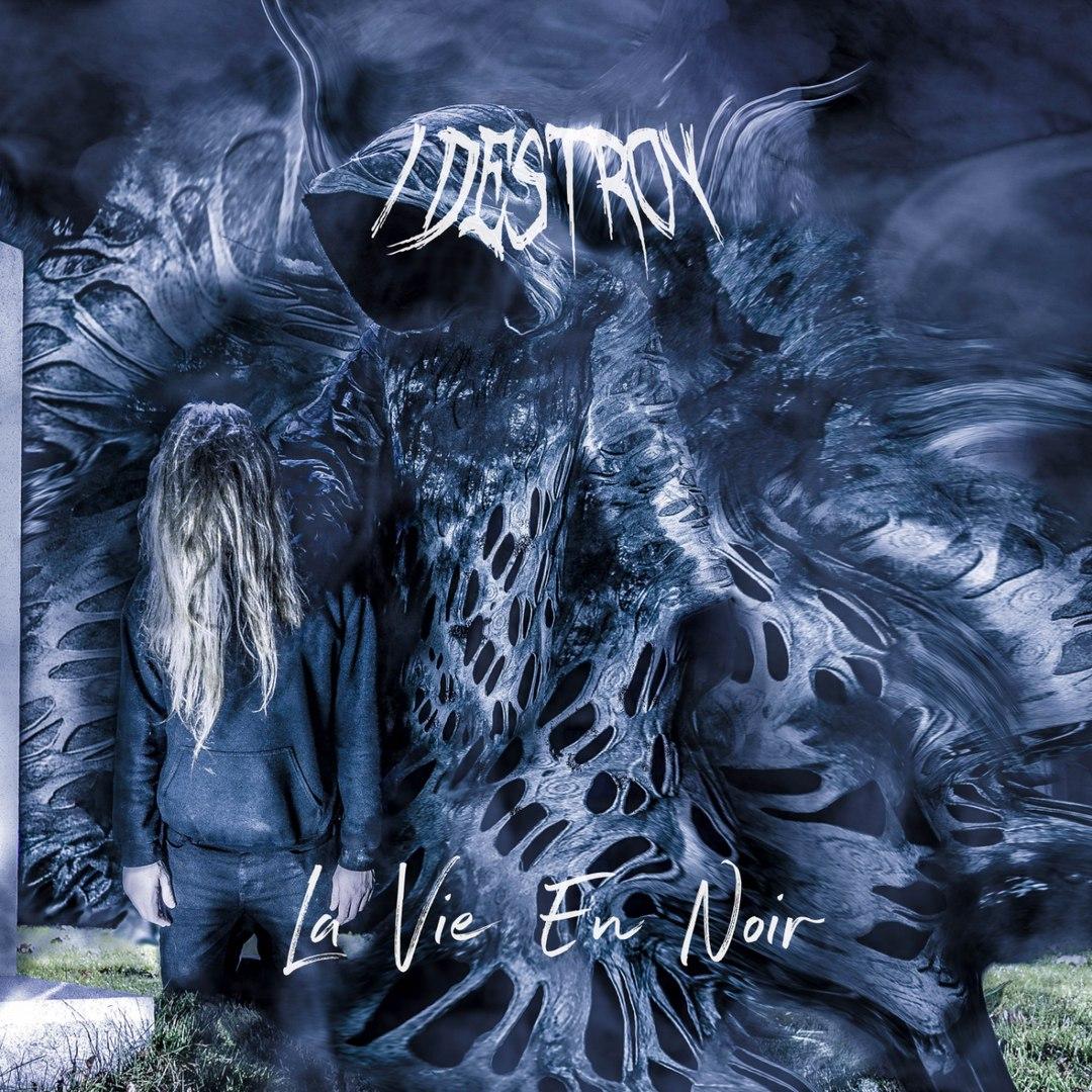 I Destroy - La Vie En Noir [EP] (2017)