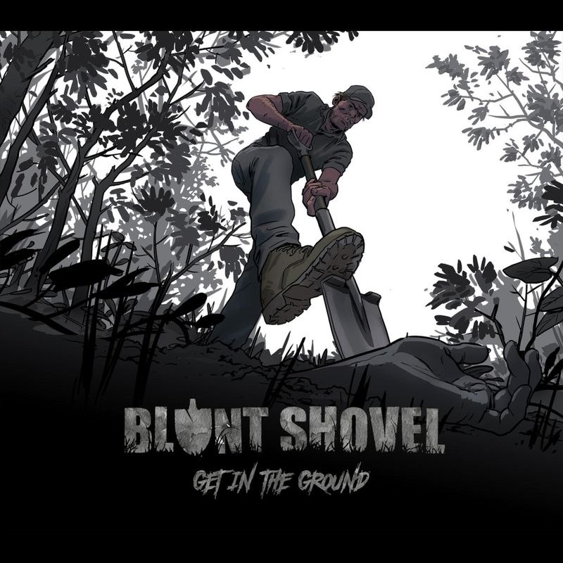 Blunt Shovel - Get In The Ground (2017)