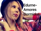 Edurne - Amores Dormidos (cover)
