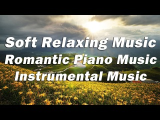 Soothing Music, Soft Piano Music, Romantic Music, Instrumental Music, Peaceful Music, Relaxing Music