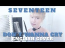 SEVENTEEN - Don't Wanna Cry [English Cover]