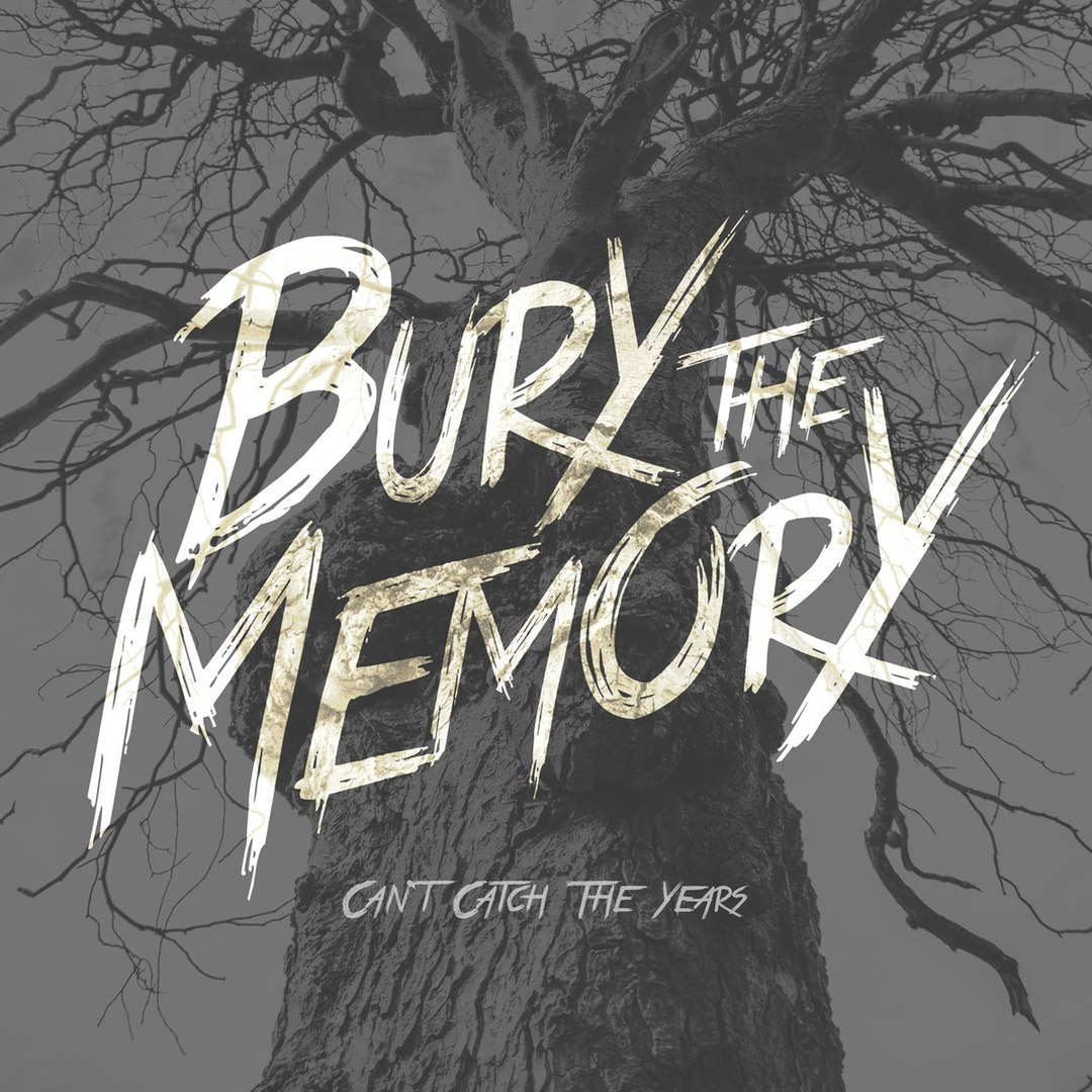 Bury The Memory - Can't Catch The Years [EP] (2016)