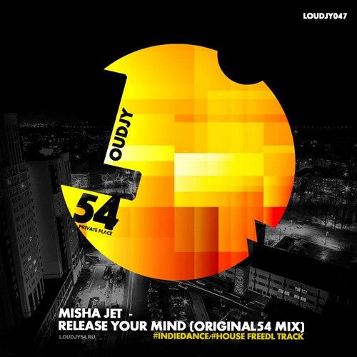 Misha Jet - Release Your Mind (Original54 Mix) [2017]