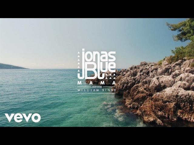 Jonas Blue - Mama ft. William Singe