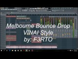 2 Melbourne Bounce Drop  VINAI Style - FL Studio(By F3RTO)