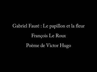 Gabriel Fauré : Le Papillon et la Fleur - François Le Roux, Jeff Cohen (piano)