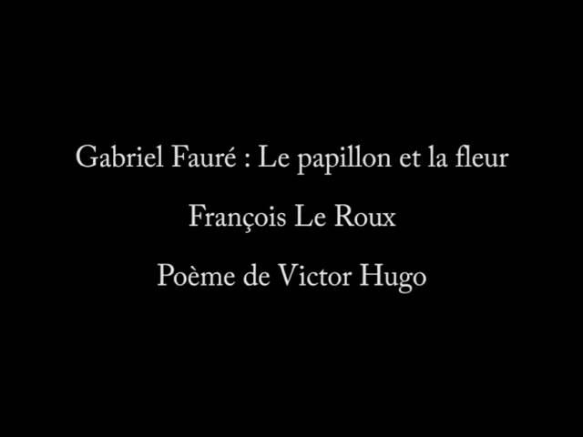 Gabriel Fauré Le Papillon et la Fleur - François Le Roux, Jeff Cohen (piano)