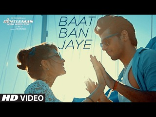 Baat Ban Jaye | A Gentleman - Sundar, Susheel, Risky | Sidharth | Jacqueline | Sachin-Jigar | Raj&DK