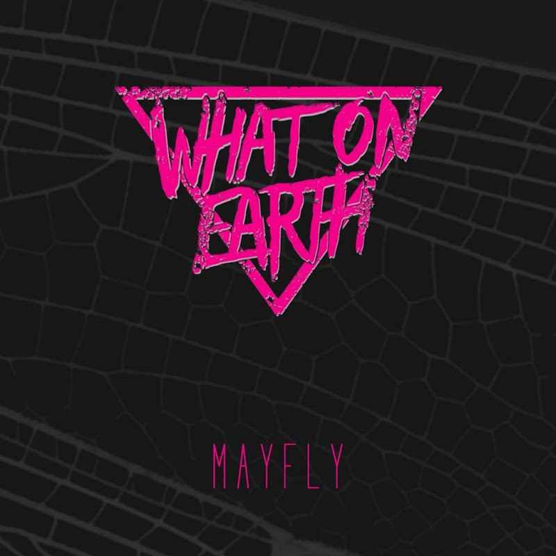 What On Earth - Mayfly [EP] (2017)