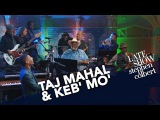 Taj Mahal &amp Keb' Mo' Perform