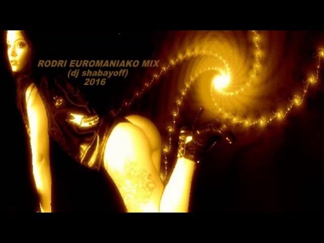 ( EURODANCE 2016 ) RODRI EUROMANIAKO MIX (dj shabayoff)