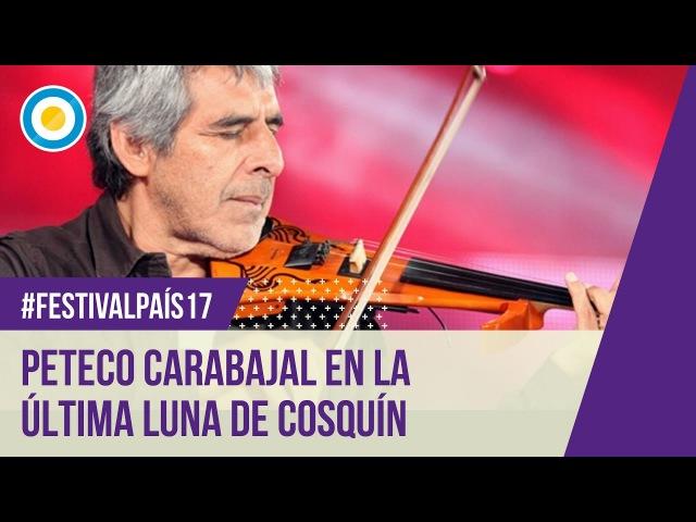 Festival País '17 - Peteco Carabajal en la última luna de Cosquín