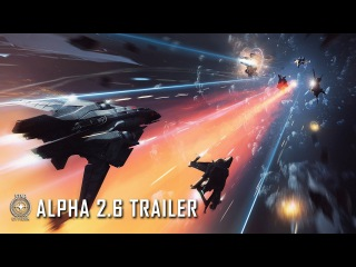 Star Citizen Alpha 2.6 Gameplay Trailer