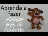 DIY - APLIQUE DE CACHORRO ELISANGELA MOTTA