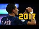 Angel Di Maria 2017 ● Skills/Goals Assists || HD