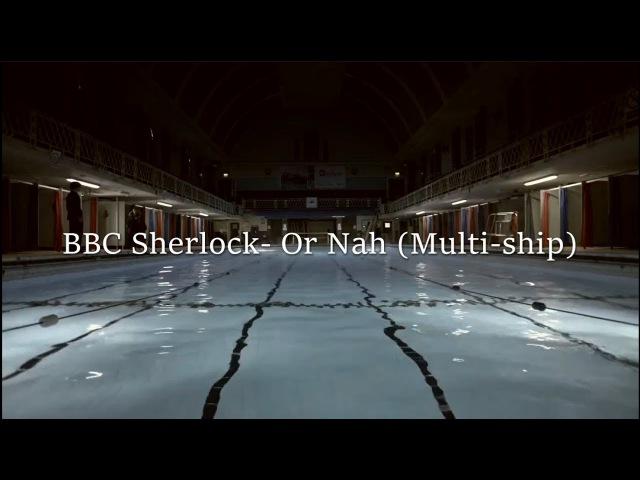 Or Nah by Somo [All ships in BBC Sherlock]