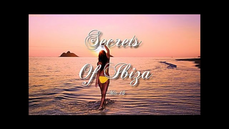Secrets Of Ibiza - Mix 13 / Beautiful Chill Cafe Sounds 2015 / 2 Hours Musica Del Mar