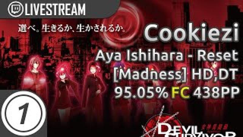 Cookiezi | Aya Ishihara - Reset (Full ver) [Madness] HD,DT | FC 95.05 438pp 2