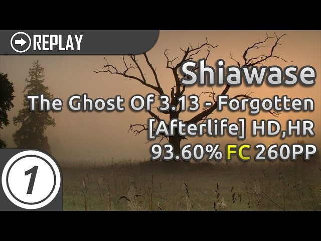 Shiawase | The Ghost Of 3.13 - Forgotten [Afterlife] HD,HR | FC 93.60% 260pp 2