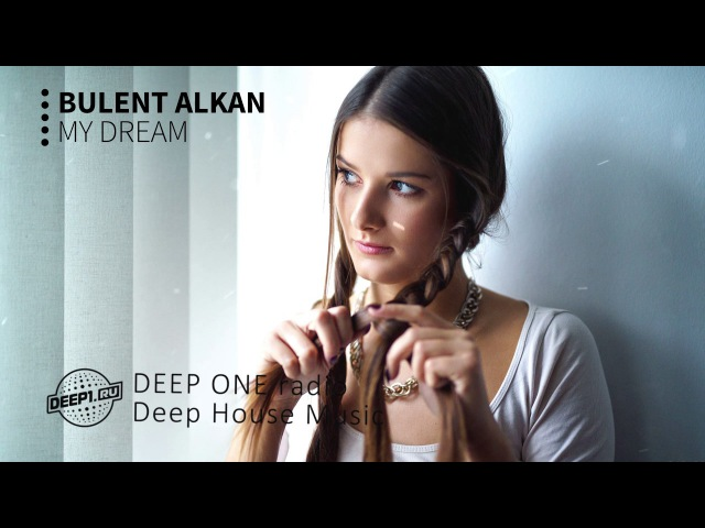 Bulent Alkan - My Dream (DEEP ONE radio edit)