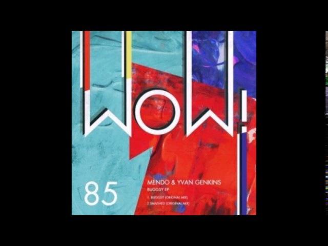 Mendo, Yvan Genkins - Smashed (Original Mix) [WOW! RECORDINGS]