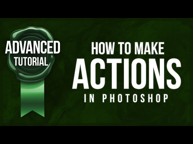 Advanced Photoshop Tutorial 20 - How To Make Actions In Photoshop