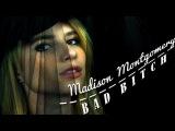 Madison Montgomery  B A D  B I T C H