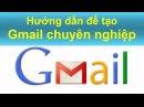 [HIC-MMO] Bước 1 - Hướng dẫn cách tạo Gmail chuyên nghiệp