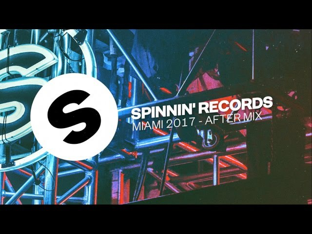 Spinnin Records Miami 2017 - After Mix