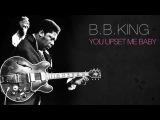 B.B.King - YOU UPSET ME BABY
