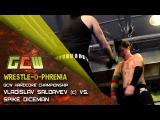 GCW Wrestle-O-Phrenia Vladislav Saldayev (c) vs. Spike Diceman (GCW Hardcore championship)